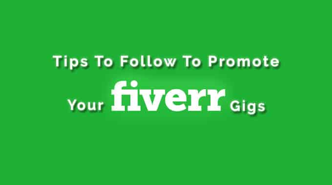 Tips to follow to promote your Fiverr gigs